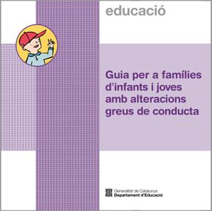Guia per a famílies d'infants i joves amb alteracions greus de conducta